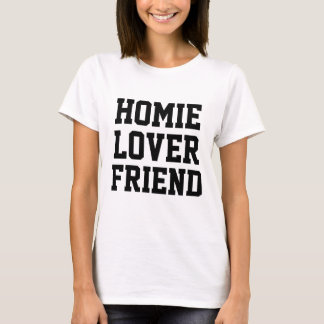 Homie Lover Friend funny women's shirt