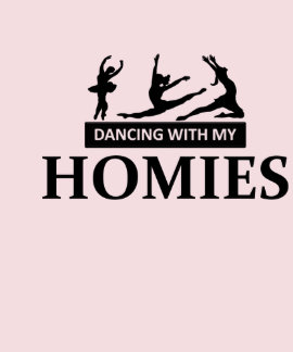 HOMIES - Dancing with my Tshirts