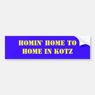 HOMIN' HOME TOHOME IN KOTZ BUMPER STICKER