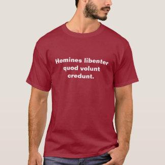 Homines libenter quod volunt credunt. T-Shirt