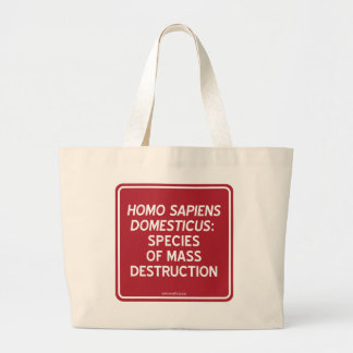 HOMO S. DOMESTICUS: SPECIES OF MASS DESTRUCTION LARGE TOTE BAG