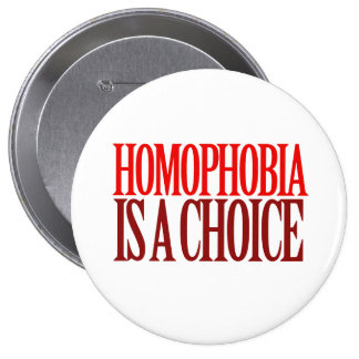 HOMOPHOBIA IS A CHOICE BUTTON