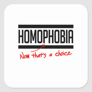 Homophobia is a choice square sticker