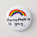 "Homophobia is Gay Pin<br><div class=""desc"">Homophobia is Gay Pin</div>"