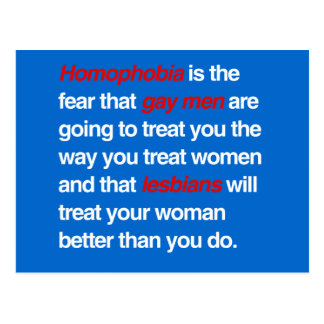HOMOPHOBIA IS THE FEAR THAT GAY MEN WILL TREAT YOU POSTCARD