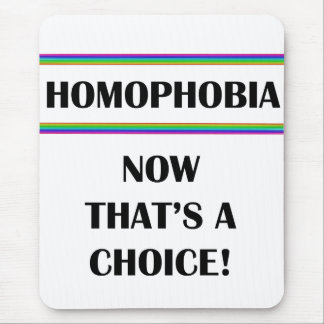 Homophobia....Now That's a Choice! Mouse Pad