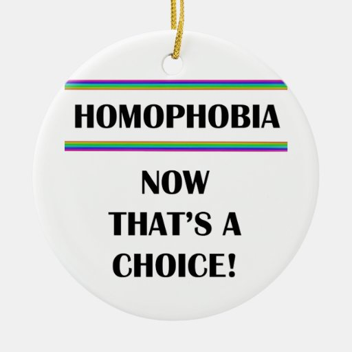 Homophobia....Now That's a Choice! Double-Sided Ceramic Round Christmas Ornament