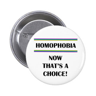 Homophobia....Now That's a Choice! Pinback Button