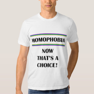 Homophobia....Now That's a Choice! T-Shirt