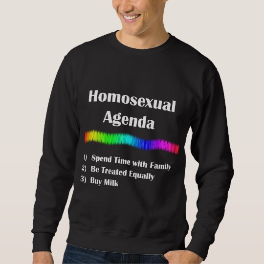 Homosexual Agenda Sweatshirt