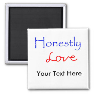 Honestly-Love Your Text Here 2 Inch Square Magnet