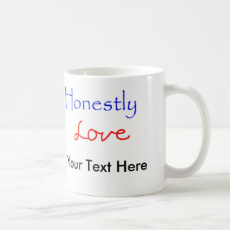 Honestly-Love Your Text Here Classic White Coffee Mug