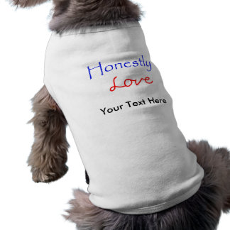 Honestly-Love Your Text Here Doggie T Shirt