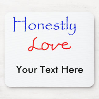 Honestly-Love Your Text Here Mouse Pad