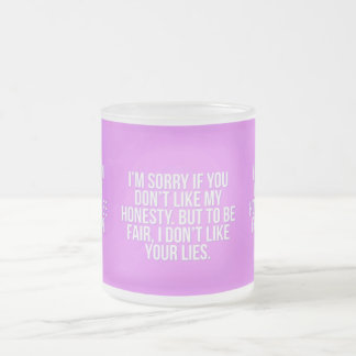HONESTY INSULTS SORRY YOU LIES COMMENTS EXPRESSION FROSTED GLASS COFFEE MUG