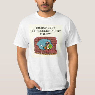 honesty is the best policy? t-shirt