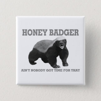 Honey Badger Ain't Nobody Got Time For That Button