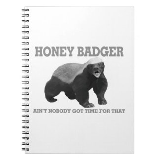 Honey Badger Ain't Nobody Got Time For That Spiral Notebook