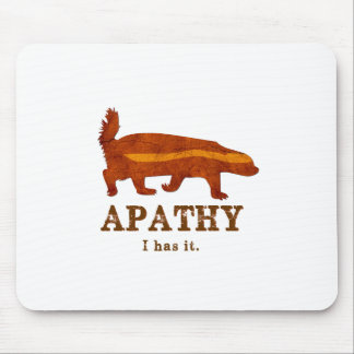 Honey Badger - Apathy - I has it Mouse Pad