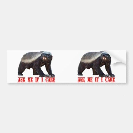 Honey Badger Ask Me If I care Car Bumper Sticker