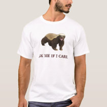 Honey Badger Ask Me If I Care t-shirt