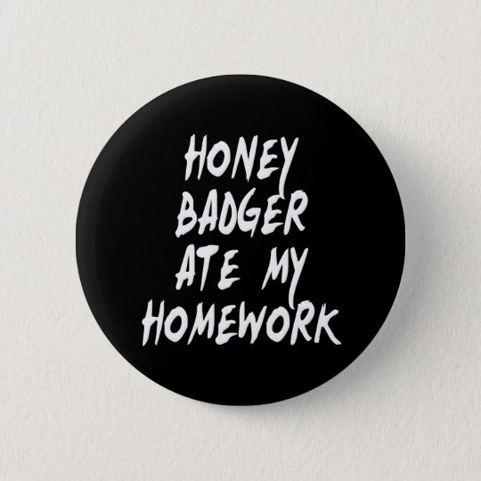 Honey Badger Ate My Homework Button