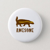 Honey Badger Awesome Pinback Button
