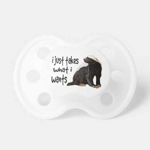Honey Badger Baby - just takes what it wants Pacifiers