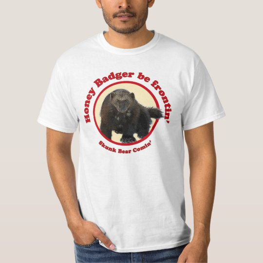 Honey Badger be Frontin T-Shirt