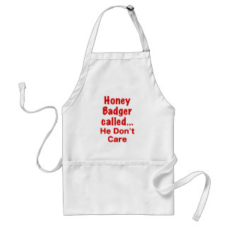 Honey Badger Called... He Dont Care Adult Apron