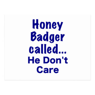 Honey Badger Called... He Dont Care Postcard