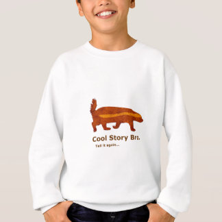 Honey Badger - Cool Story Bro. Tell it again... Sweatshirt
