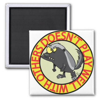 HONEY BADGER doesnt play well with others 2 Inch Square Magnet