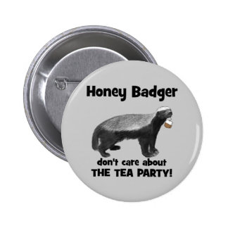 Honey Badger don't care about the Tea Party Pinback Button
