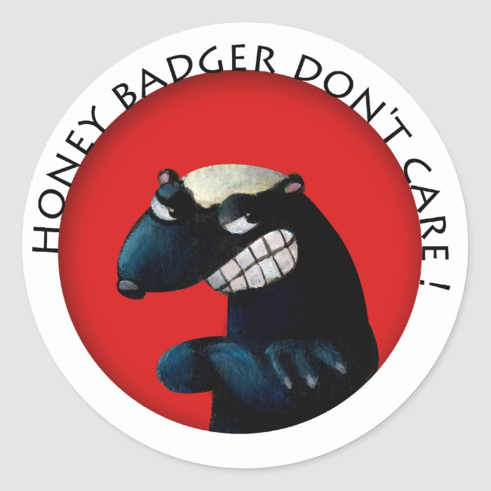Honey Badger don't Care! Classic Round Sticker