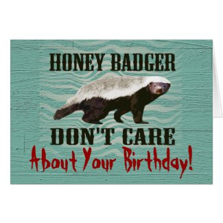 Honey Badger Don't Care Funny Birthday Card