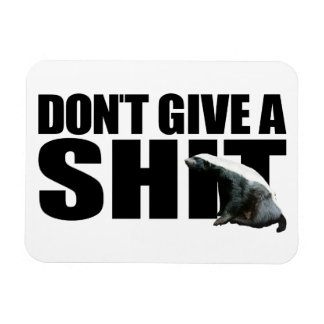 Honey Badger Don't Give A ... Premium Magnet