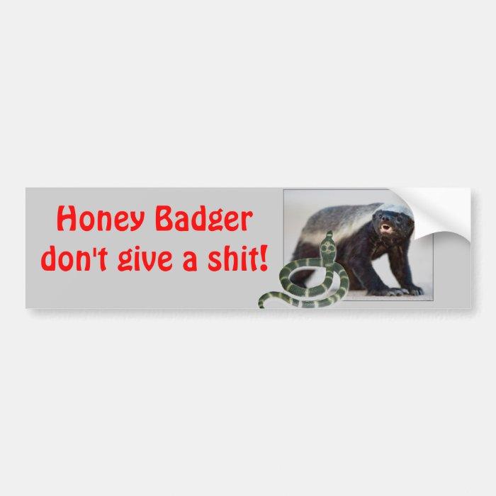 honey badger don't give a shit! bumper sticker