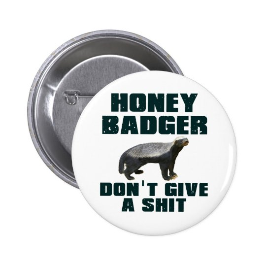 Honey Badger Don't Give A Shit Button
