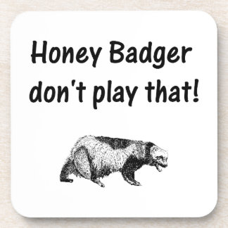 honey badger don't play that drink coaster