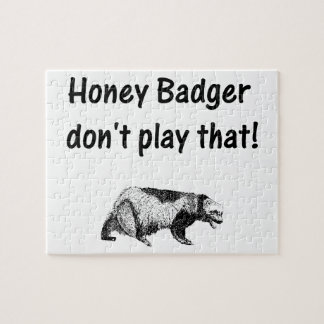 honey badger don't play that jigsaw puzzle