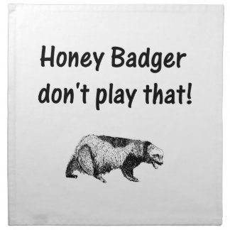 honey badger don't play that napkin