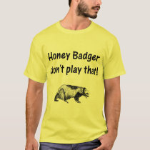 honey badger don't play that T-Shirt