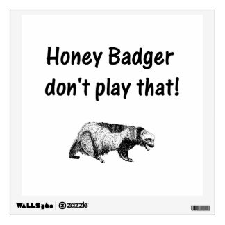 honey badger don't play that wall decal