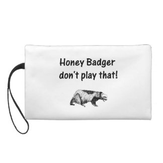 honey badger don't play that wristlet purse