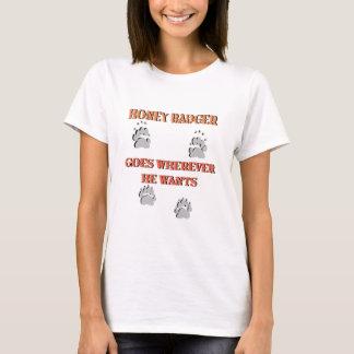 Honey Badger goes where he wants T-Shirt