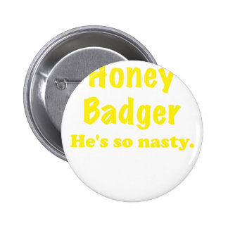 Honey Badger Hes So Nasty Pinback Buttons