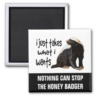 Honey Badger - I just takes what I wants 2 Inch Square Magnet