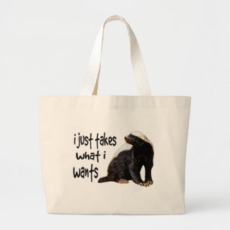 Honey Badger - I just takes what I wants Large Tote Bag