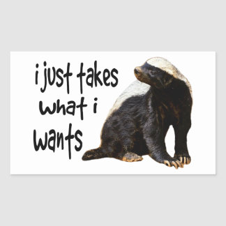 Honey Badger - I just takes what I wants Rectangle Sticker